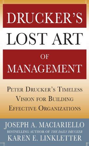 Drucker's Lost Art of Management: Peter Drucker's Timeless Vision for Building Effective Organiz