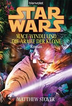 Star Wars - Mace Windu und die Armee der Klone -: Roman von [Matthew Stover, Andreas Helweg]