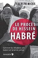 Le procès de Hissein Habré: Comment les Tchadiens ont traduit un tyran en justice