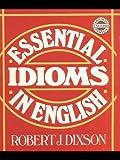 Essential Idioms in English (Dixson English Series)