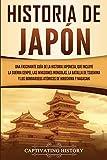 Historia de Japón: Una Fascinante Guía de la Historia Japonesa, que Incluye la Guerra Genpei, las Invasiones Mongolas, la Batalla de Tsushima y los ... de Hiroshima y Nagasaki (Spanish Edition)