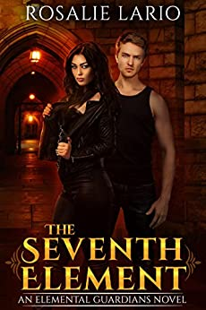 The Seventh Element: an Urban Fantasy Romance Novel (Elemental Guardians Book 1) by [Rosalie Lario]