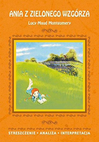 Ania z Zielonego Wzgórza Lucy Maud Montgomery: Streszczenie, analiza, interpretacja