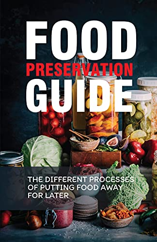 Food Preservation Guide: The Different Processes Of Putting Food Away For Later: Recipes For Drying Foods (English Edition)