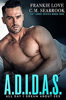A.D.I.D.A.S.: All Day I Dream About S*x (Get Some Book 1) by [Frankie Love, C.M. Seabrook]