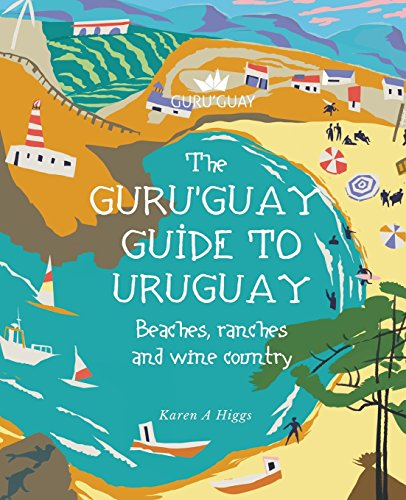 Guru'Guay Guide to Uruguay: Beaches, Ranches and Wine Countr