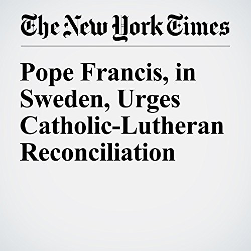 Pope Francis, in Sweden, Urges Catholic-Lutheran Reconciliation audiobook cover art