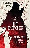 Die Chroniken von Rotkäppchen - Allein im tiefen, tiefen Wald: Roman (Die Dunklen Chroniken 5)