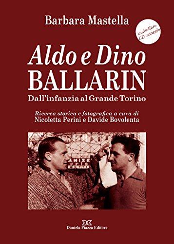 Aldo e Dino Ballarin. Dall'infanzia al grande Torino. Con audiolibro: Audiolibro con CD omaggio