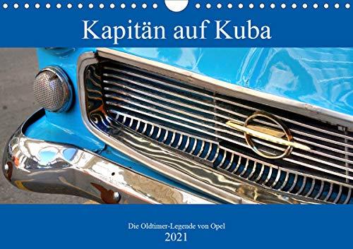 Kapitän auf Kuba - Die Oldtimer-Legende von Opel (Wandkalender 2021 DIN A4 quer)