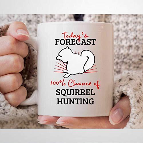 Today's Forecast 100% Chance of Squirrel Hunting Taza divertida de caza de ardillas para cazadores,...