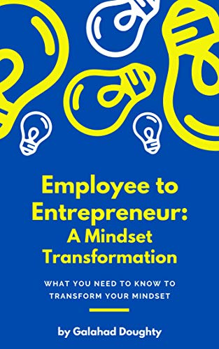 Employee to Entrepreneur: A Mindset Transformation: What You Need to Know to Transform your Mindset (English Edition)