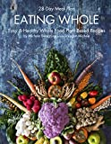EATING WHOLE: Easy & Healthy Whole Food Plant Based Recipes