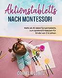 Aktionstabletts nach Montessori: Mehr als 45 Ideen für Lerntabletts zum spielend Entdecken für Kinder von 2-6 Jahren