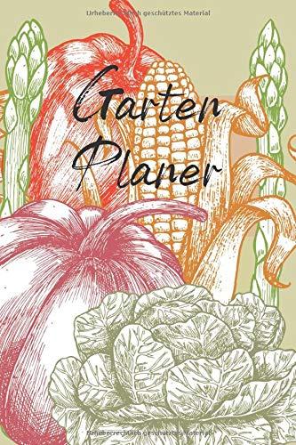Garten Planer: Der Gartenplaner zum Eintragen mit Gartenkalender, Vorlagen und viel Platz zum selbst gestalten.