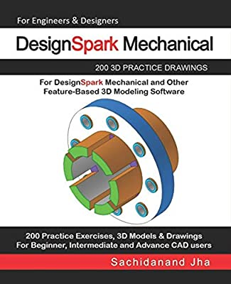 DesignSpark Mechanical: 200 3D Practice Drawings For DesignSpark Mechanical and Other Feature-Based 3D Modeling Software