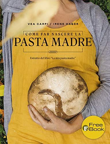 """Come far nascere la pasta madre: Estratto del libro """"La mia pasta madre"""" (Italian Edition)"""