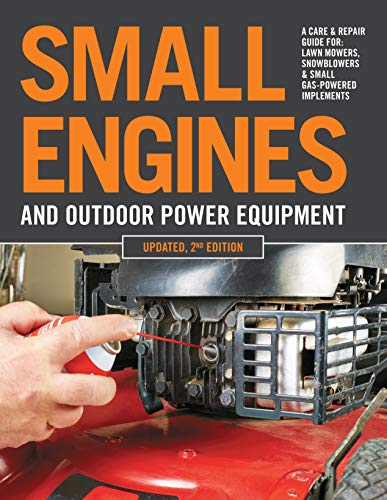 Small Engines and Outdoor Power Equipment, Updated 2nd Edition:A Care & Repair Guide for: Lawn Mowers, Snowblowers & Small Gas-Powered Imple (English Edition)