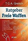 Ratgeber Freie Waffen: Schlagwaffen, Hieb- und Stichwaffen, Wurf- und Schleuderwaffen, Bogenwaffen, Schusswaffen, Reizstoffwaffen, Elektroimpulswaffen u.v.m.