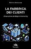 la fabbrica dei clienti: l'evoluzione del digital marketing