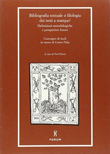 Bibliografia testuale o filologia dei testi a stampa? Definizioni metodologiche e prospettive future. Atti del Convegno (Libri e biblioteche)
