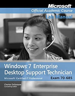 Exam 70-685, Lab Manual: Windows 7 Enterprise Desktop Support Technician (Microsoft Official Academic Course Series)