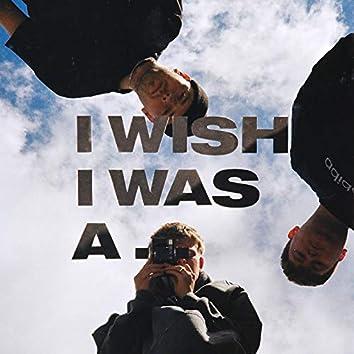 I Wish I Was A...