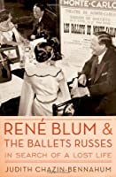 Rene Blum and The Ballets Russes: In Search of a Lost Life by Judith Chazin-Bennahum(2011-07-15)