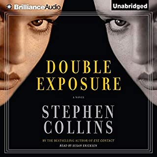 Double Exposure                   By:                                                                                                                                 Stephen Collins                               Narrated by:                                                                                                                                 Susan Ericksen                      Length: 7 hrs and 31 mins     13 ratings     Overall 3.1