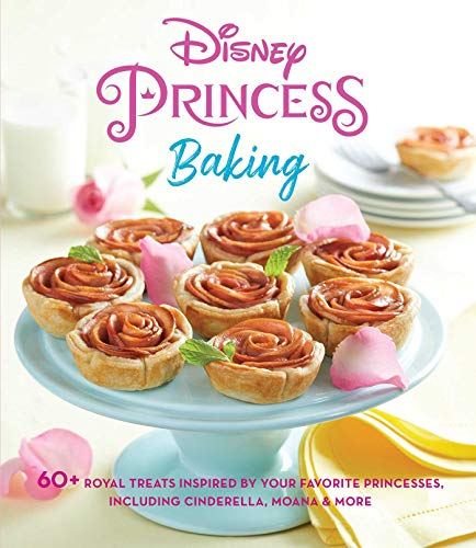 Disney Princess Baking: 60+ Royal Treats Inspired by Your Favorite Princesses, Including Cinderella, Moana & More