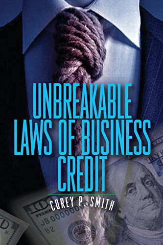 Compare Textbook Prices for Unbreakable Laws of Business Credit  ISBN 9780976720812 by Smith, Corey P