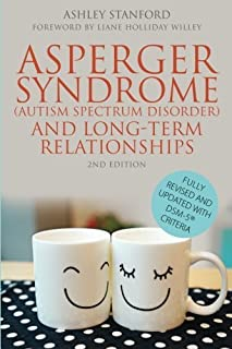 Asperger Syndrome (Autism Spectrum Disorder) and Long-Term Relationships: Fully Revised and Updated with DSM-5?Criteria Se...