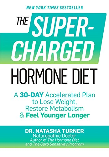 The Supercharged Hormone Diet: A 30-Day Accelerated Plan to Lose Weight, Restore Metabolism & Feel Younger Longer