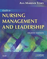 Guide to Nursing Management and Leadership (Guide to Nursing Management & Leadership (Marriner-Tomey))