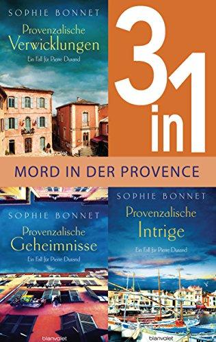 Drei Fälle für Pierre Durand: Provenzalische Verwicklungen / Provenzalische Geheimnisse / Provenzalische Intrige (3in1-Bundle): Mord in der Provence