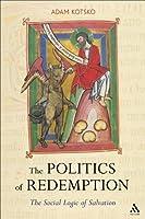 The Politics of Redemption: The Social Logic of Salvation by Adam Kotsko(2010-12-30)