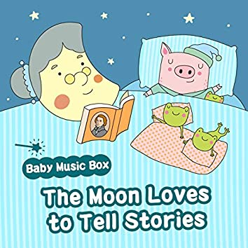Baby Music Box:The Moon Loves to Tell Stories