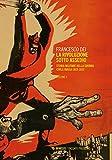 La rivoluzione sotto assedio. Storia militare della guerra civile russa. 1919-1926 (Vol. 2)