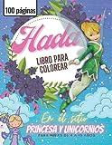 Libro de hadas para colorear, con 100 páginas de princesas y unicornios: Libro para colorear para niñas, de 4 a 10 años, lindos diseños de hadas, princesas y unicornios para niñas