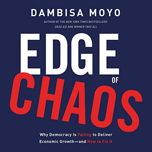 Edge of Chaos: Why Democracy Is Failing to Deliver Economic Growth - and How to Fix It audiobook cover art