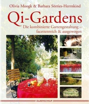 Qi-Gardens Die kombinierte Gartengestaltung - facettenreich & ausgewogen: Gärten gestalten mit Feng Shui