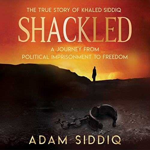 Shackled: A Journey from Political Imprisonment to Freedom audiobook cover art
