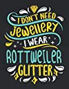 I Don't Need Jewellery I Wear Rottweiler Glitter: Funny Cool Rottweiler Journal | Great Awesome Notebook  Workbook | Diary | Planner  - 8.5x11 - 120 Blank Quad Paper Pages - Cute Gift For Proud Dog Puppies Moms, Owner, Lover, Enthusiasts, Fans, Lovers