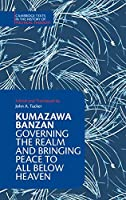 Kumazawa Banzan: Governing the Realm and Bringing Peace to All below Heaven (Cambridge Texts in the History of Political Thought)