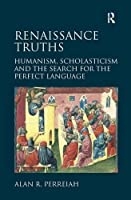 Renaissance Truths: Humanism, Scholasticism and the Search for the Perfect Language