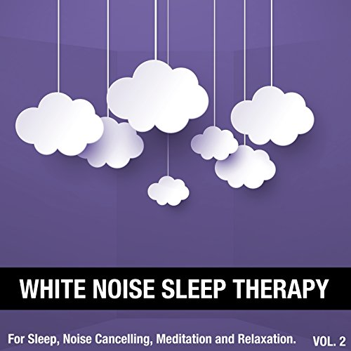 White Noise Sleep Therapy, Vol. 2 (For Sleep, Noise Cancelling, Meditation and Relaxation)