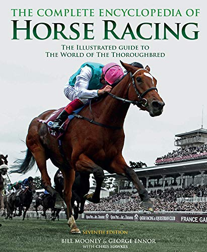 Compare Textbook Prices for The Complete Encyclopedia of Horse Racing: The Illustrated Guide to the World of the Thoroughbred Seventh Edition ISBN 9781787391277 by Mooney, Bill,Ennor, George,Hawkes, Chris