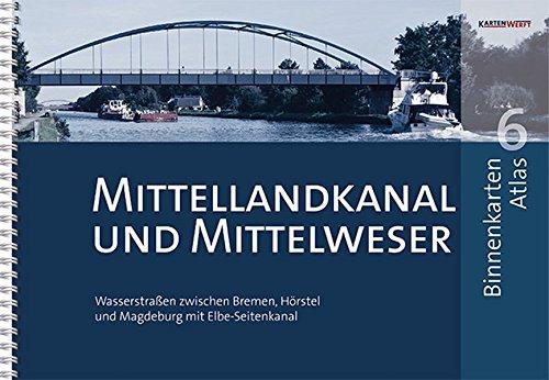 BinnenKarten Atlas 6 | Mittellandkanal und Mittelweser: Wasserstraßen zwischen Bremen, Hörstel und Magdeburg mit Elbe-Seitenkanal