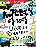 Autobus 4x4 Libro da Colorare e Disegnare per bambini 3 - 8 anni: Divertiti con il tuo bambino a colorare Autobus 4x4 moderni e vecchi ed a disegnare ... da colorare per bambini fino agli 8 anni