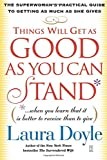 Things Will Get as Good as You Can Stand: (When You Learn That It Is Better to Receive Than to Give): The Superwoman's Practical Guide to Getting as ... Guide to Getting as Much as She Gives